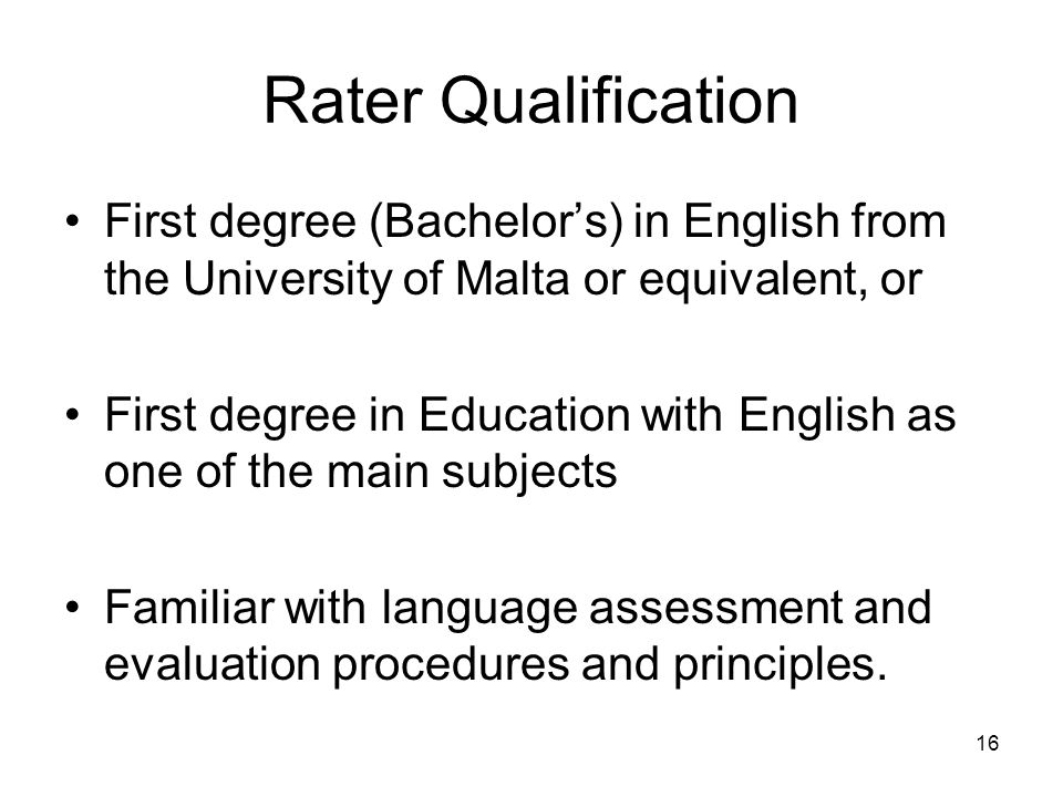 Rater Qualification First degree (Bachelor's) in English from the University of Malta or equivalent, or.