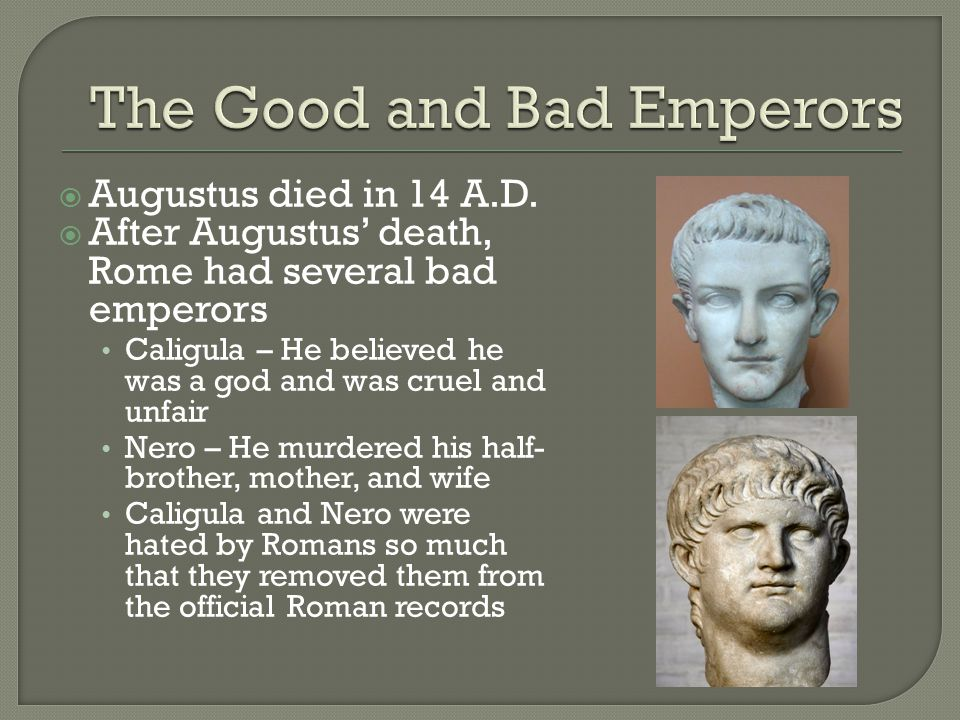 the bad emperors of rome Who was the worst roman emperor update cancel ad by a cloud guru learn cloud from the best in the industry  he's probably not the worst, but tiberius was a pretty bad emperor, even though he doesn't have a bad reputation as augustus's chosen heir, tiberius was the second roman emperor, and of course we all know that the roman empire.
