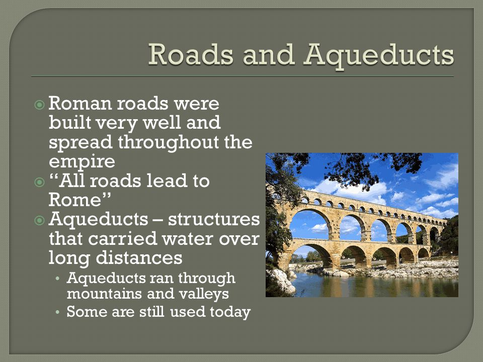 roads and aqueducts Roads were built with a crown and adjacent ditches to ensure easy water drainage tunnels and aqueducts still in use today tags ancient rome ancient technology.