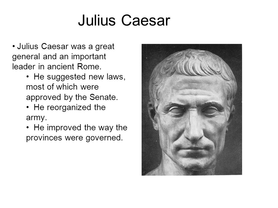 Julius Caesar Julius Caesar was a great general and an important leader in ancient Rome.