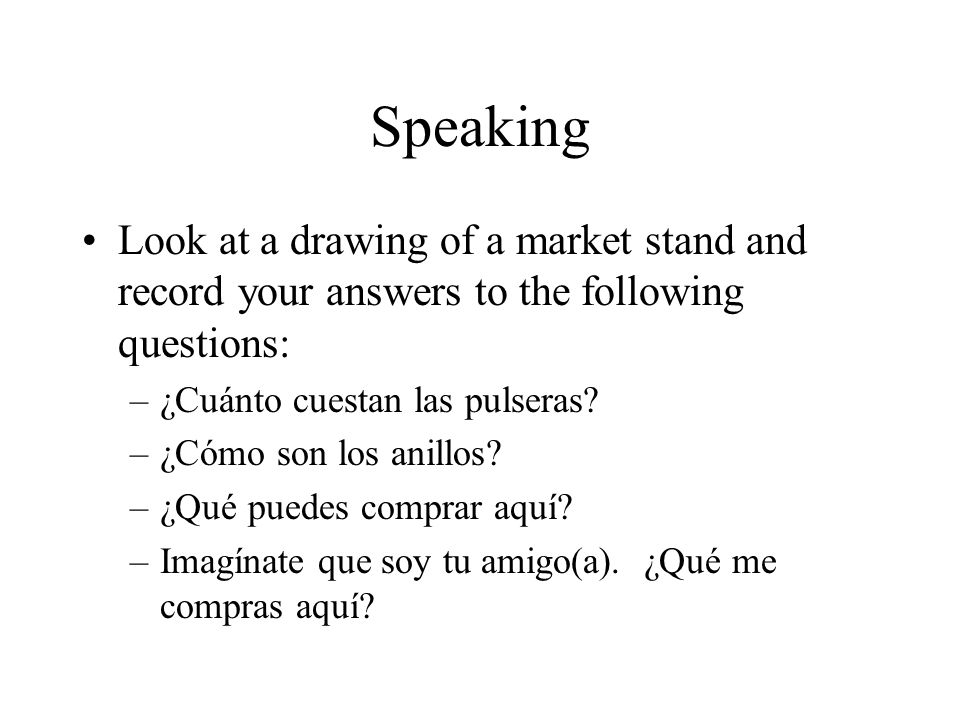 Speaking Look at a drawing of a market stand and record your answers to the following questions: ¿Cuánto cuestan las pulseras