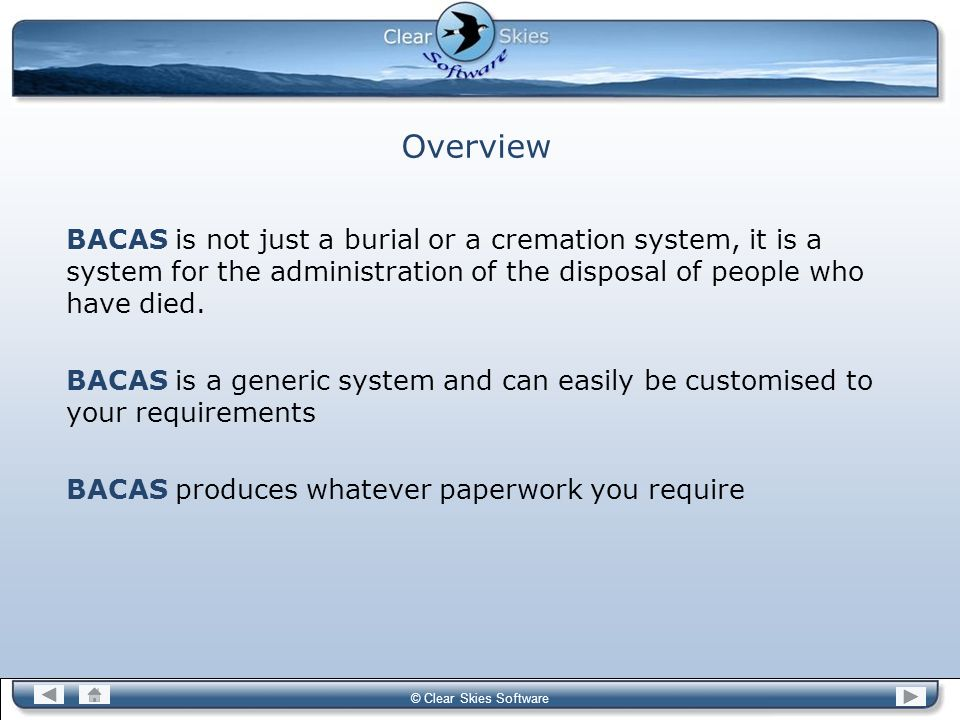 OverviewBACAS is not just a burial or a cremation system, it is a system for the administration of the disposal of people who have died.