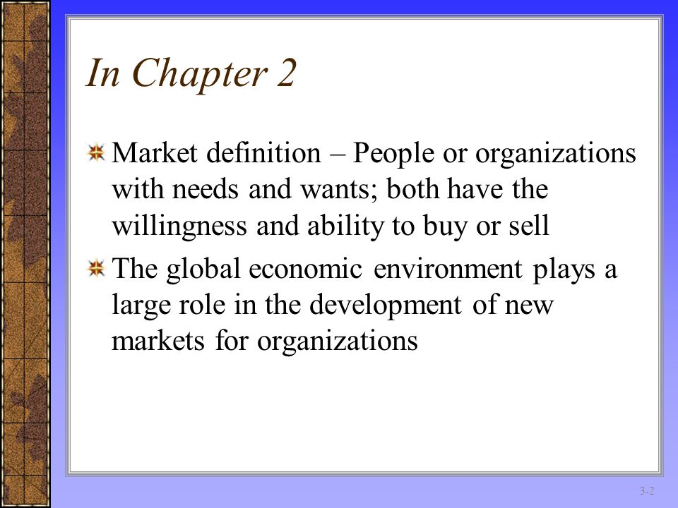 Chapter 3 the global trade environment regional market in chapter 2 market definition people or organizations with needs and wants both have platinumwayz