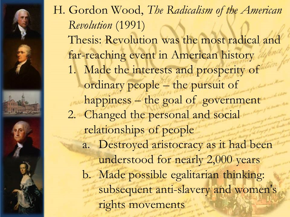 gordon wood radicalism american revolution thesis Essays on american revolution - gordon wood's radicalism of the american revolution.