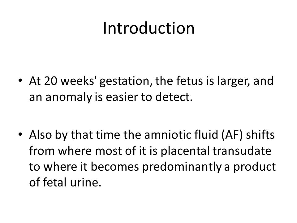 Introduction At 20 weeks gestation, the fetus is larger, and an anomaly is easier to detect.