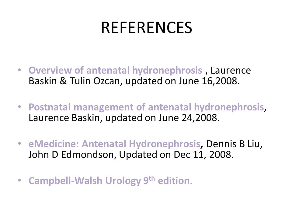 REFERENCES Overview of antenatal hydronephrosis , Laurence Baskin & Tulin Ozcan, updated on June 16,2008.