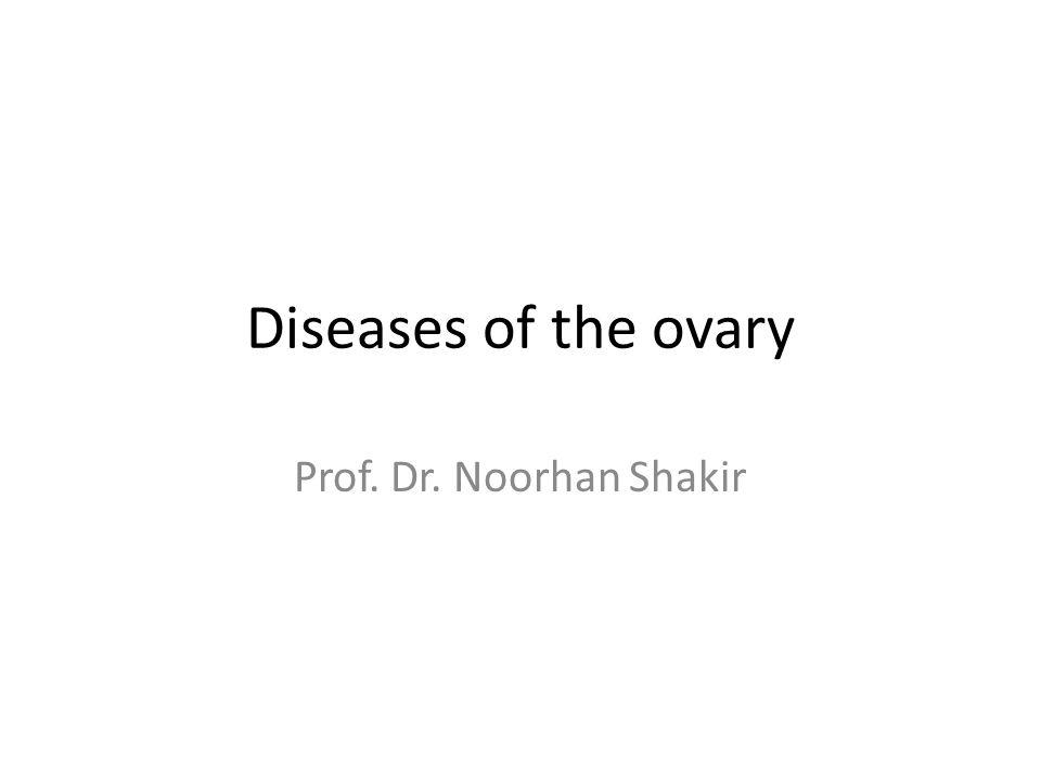 Diseases of the ovary Prof. Dr. Noorhan Shakir