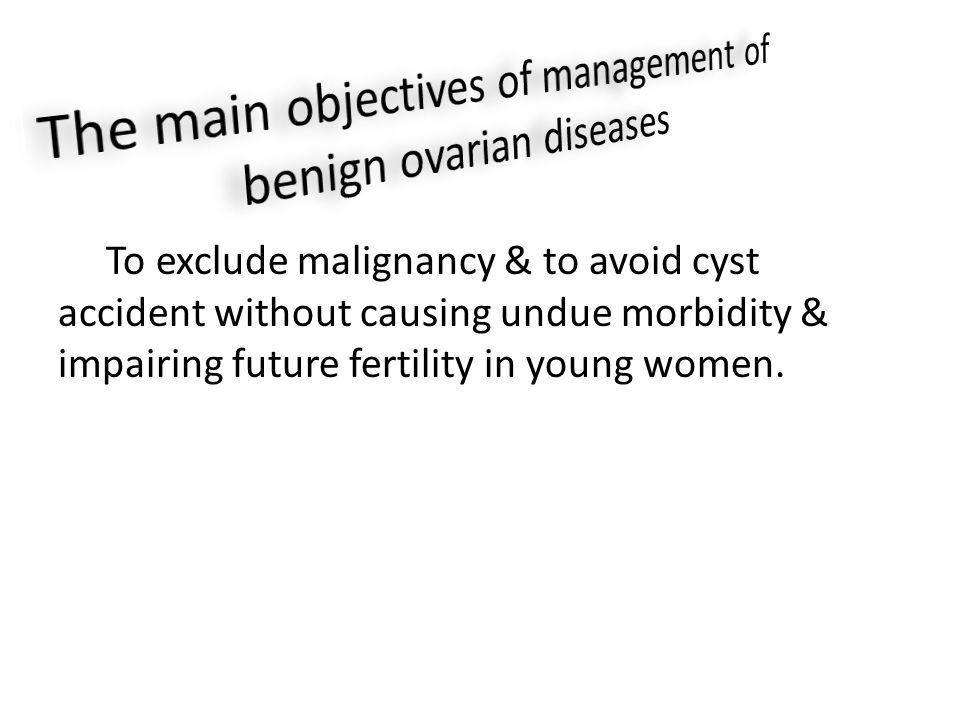 The main objectives of management of benign ovarian diseases