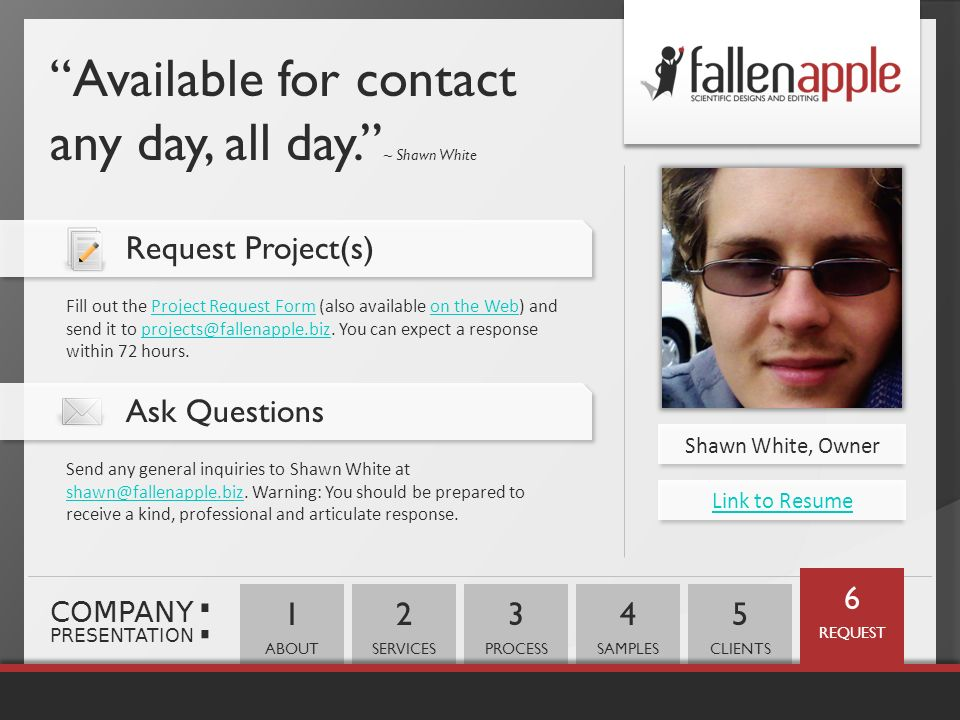 : Available for contact any day, all day. ~ Shawn White