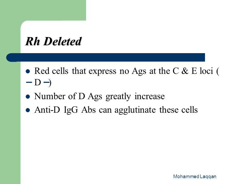 Rh Deleted Red cells that express no Ags at the C & E loci ( D )