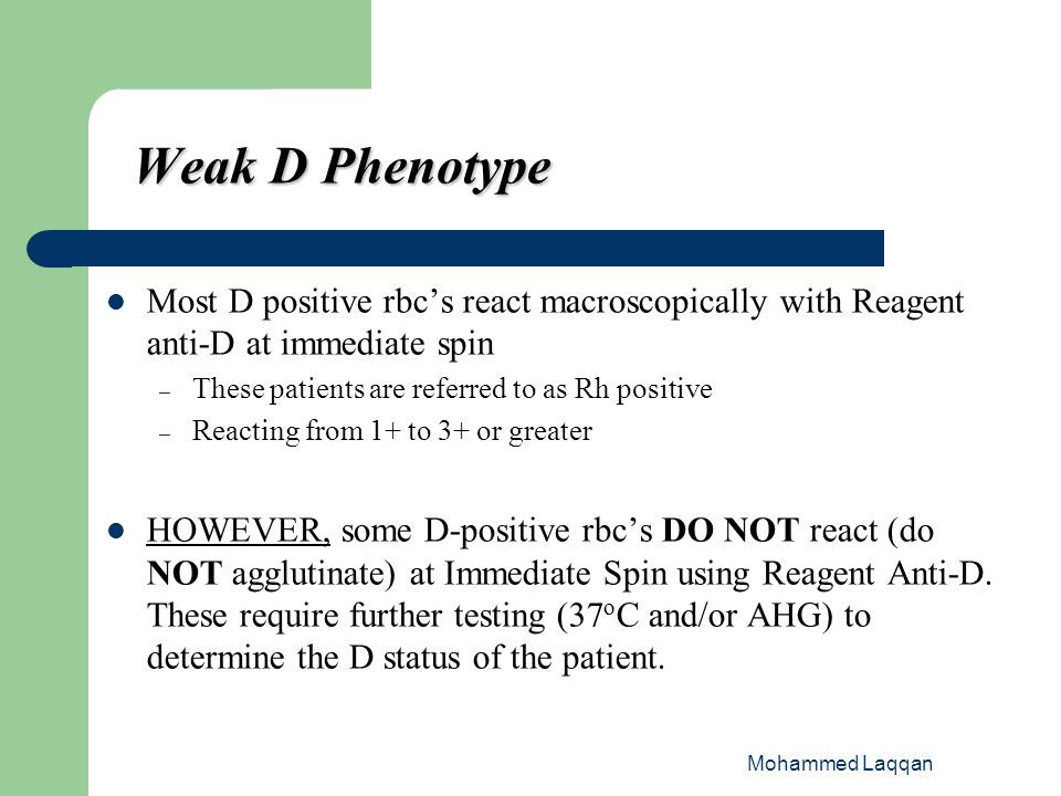 Weak D Phenotype Most D positive rbc's react macroscopically with Reagent anti-D at immediate spin.
