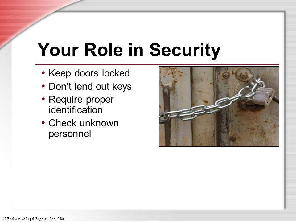 Your Role in Security Keep doors locked Don't lend out keys