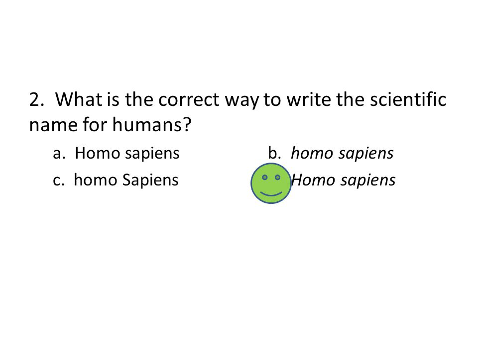 2. What is the correct way to write the scientific name for humans