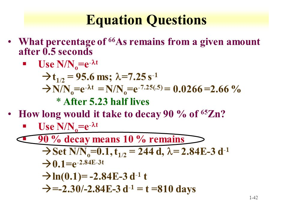 Equation Questions What percentage of 66As remains from a given amount after 0.5 seconds. Use N/No=e-t.