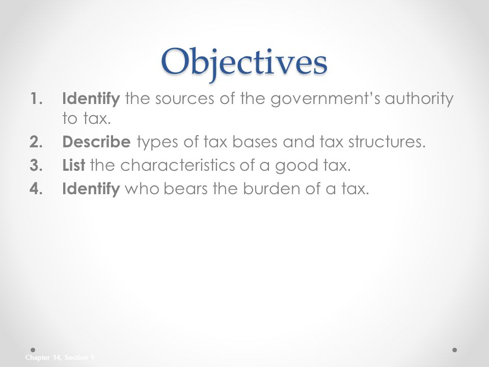 Objectives Identify the sources of the government's authority to tax.