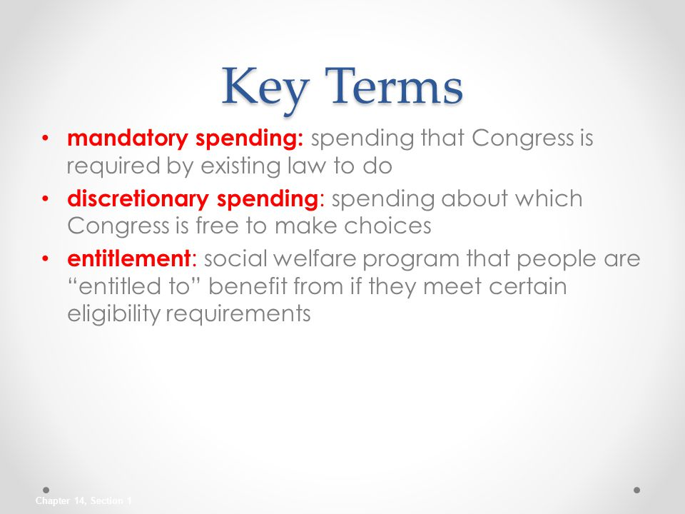 Key Terms mandatory spending: spending that Congress is required by existing law to do.
