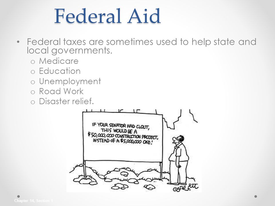 Federal Aid Federal taxes are sometimes used to help state and local governments. Medicare. Education.