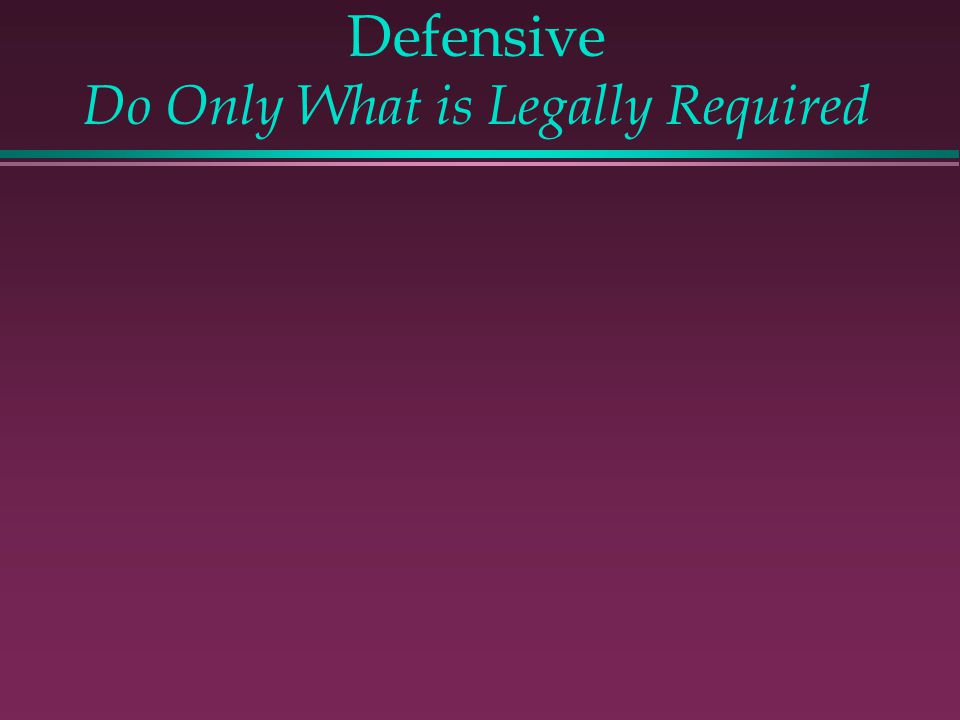 Defensive Do Only What is Legally Required