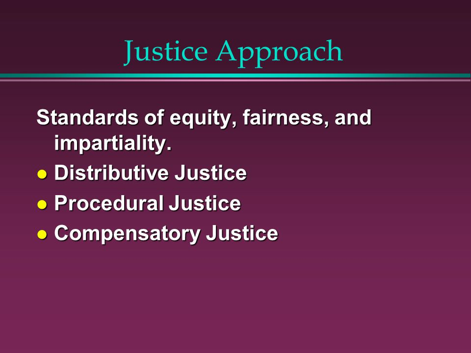 Justice Approach Standards of equity, fairness, and impartiality.