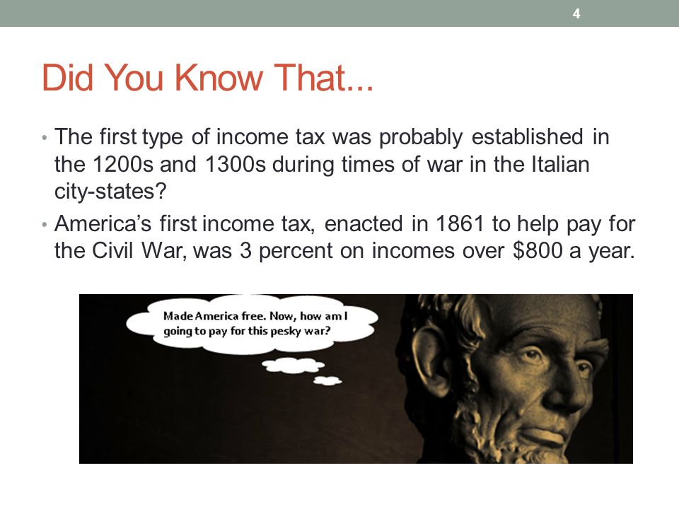 Did You Know That... The first type of income tax was probably established in the 1200s and 1300s during times of war in the Italian city-states