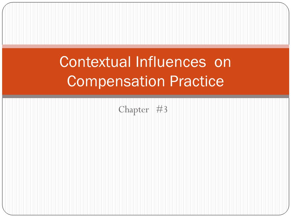 Contextual Influences on Compensation Practice