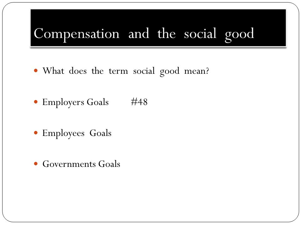 Compensation and the social good