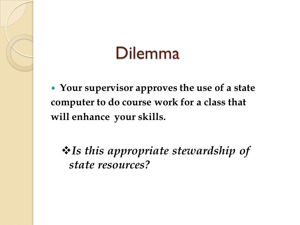 Dilemma Is this appropriate stewardship of state resources