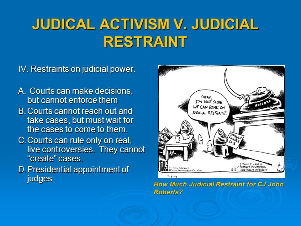 judicial activism judical restraints It is sometimes used as an antonym of judicial restraint[1] this is judicial review judicial activism is when judges cross the boundary of legal review and.