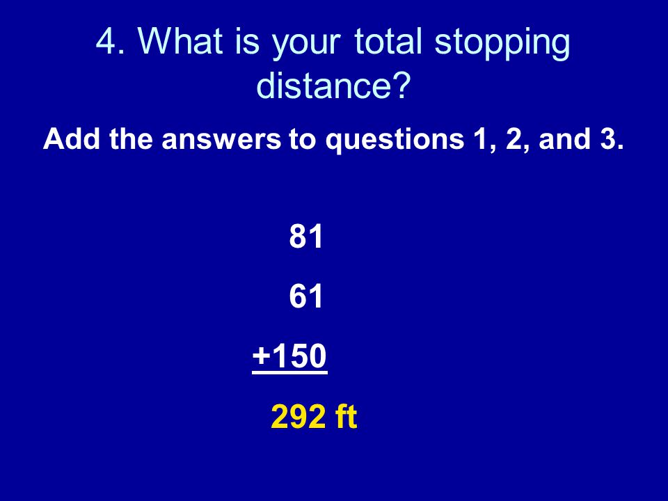 4. What is your total stopping distance