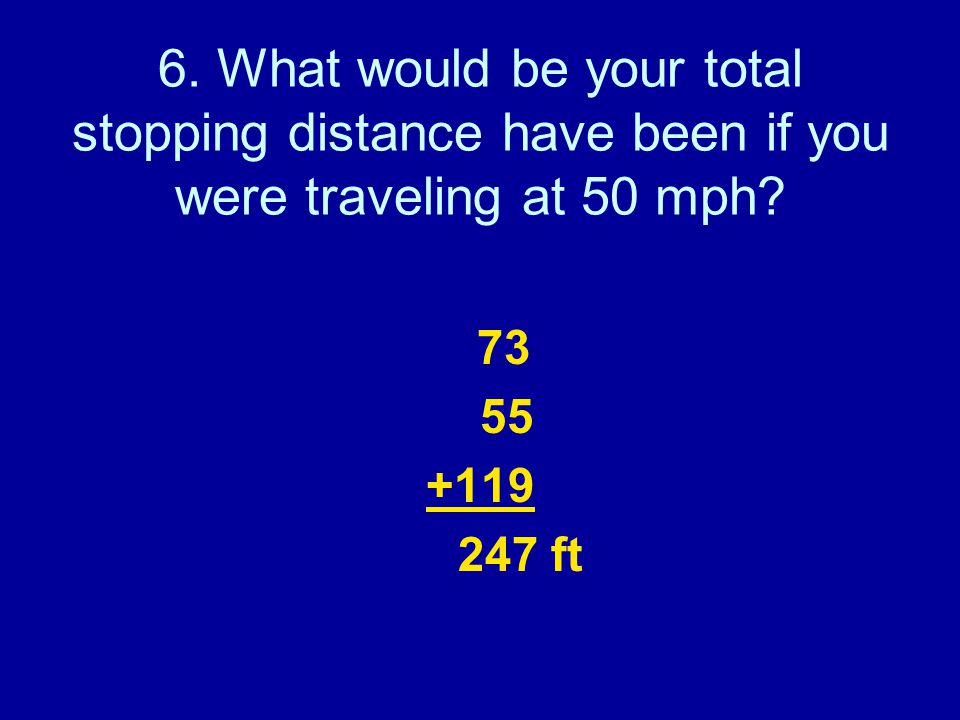 6. What would be your total stopping distance have been if you were traveling at 50 mph