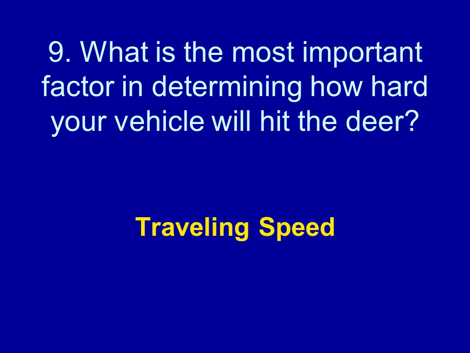 9. What is the most important factor in determining how hard your vehicle will hit the deer