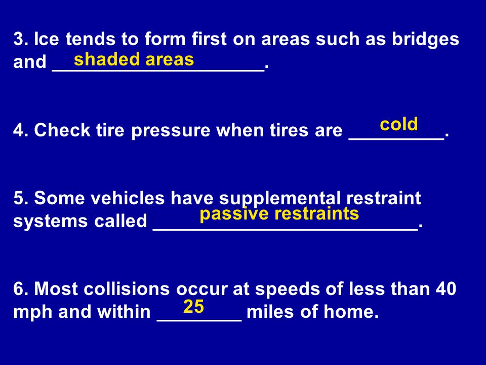 3. Ice tends to form first on areas such as bridges and ____________________.