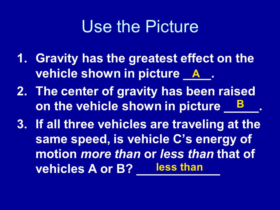 Use the Picture Gravity has the greatest effect on the vehicle shown in picture ____.