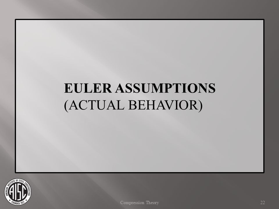 EULER ASSUMPTIONS (ACTUAL BEHAVIOR) Compression Theory
