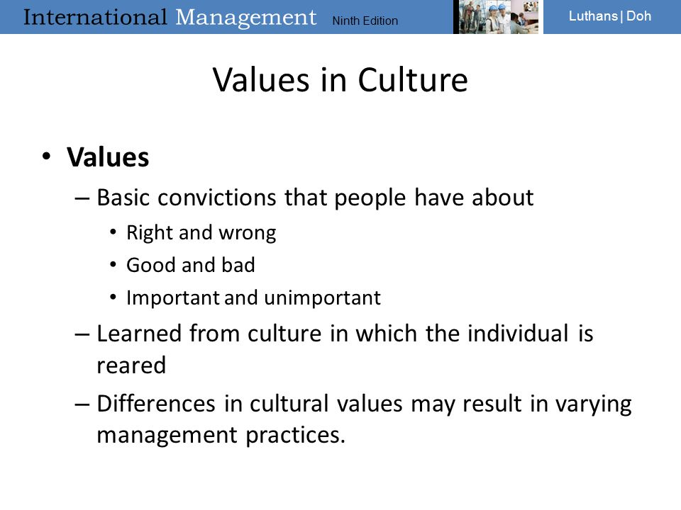Values in Culture Values Basic convictions that people have about