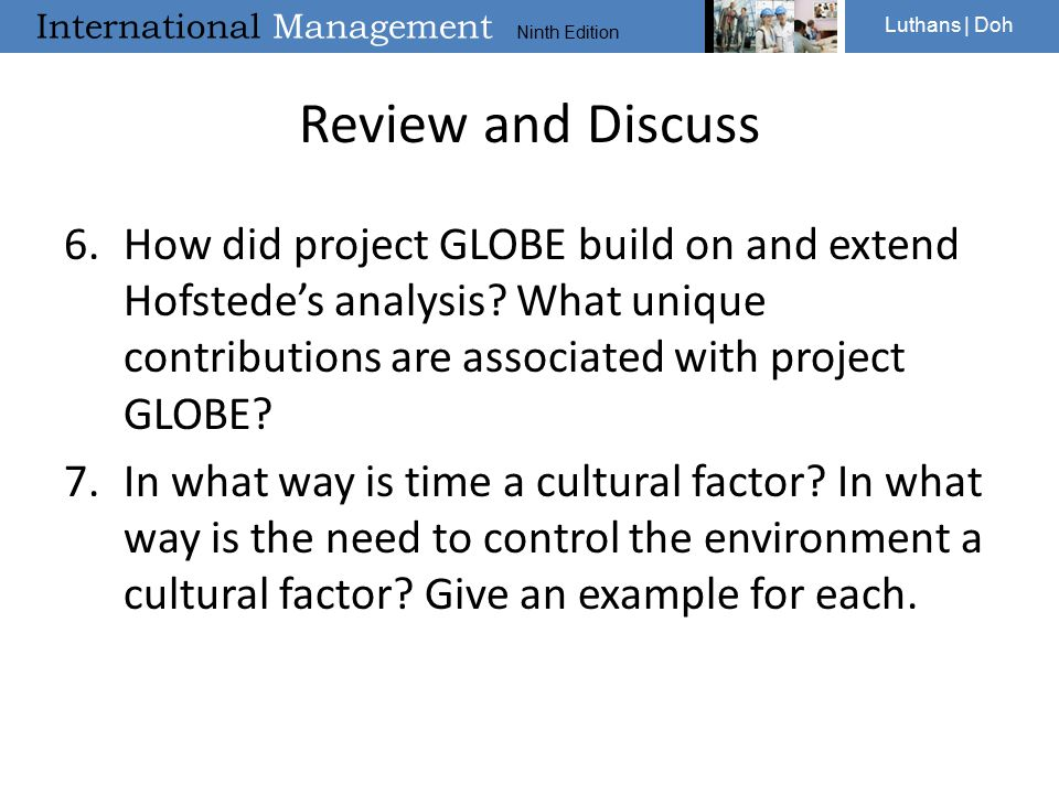 Review and Discuss How did project GLOBE build on and extend Hofstede's analysis What unique contributions are associated with project GLOBE