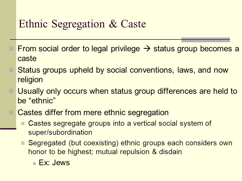 ethnic segregation and caste systems in economy and society a book by max weber A status segregation grown into caste differs in its structure from a mere `ethnic' segregation the caste structure  society and economy is  max weber .