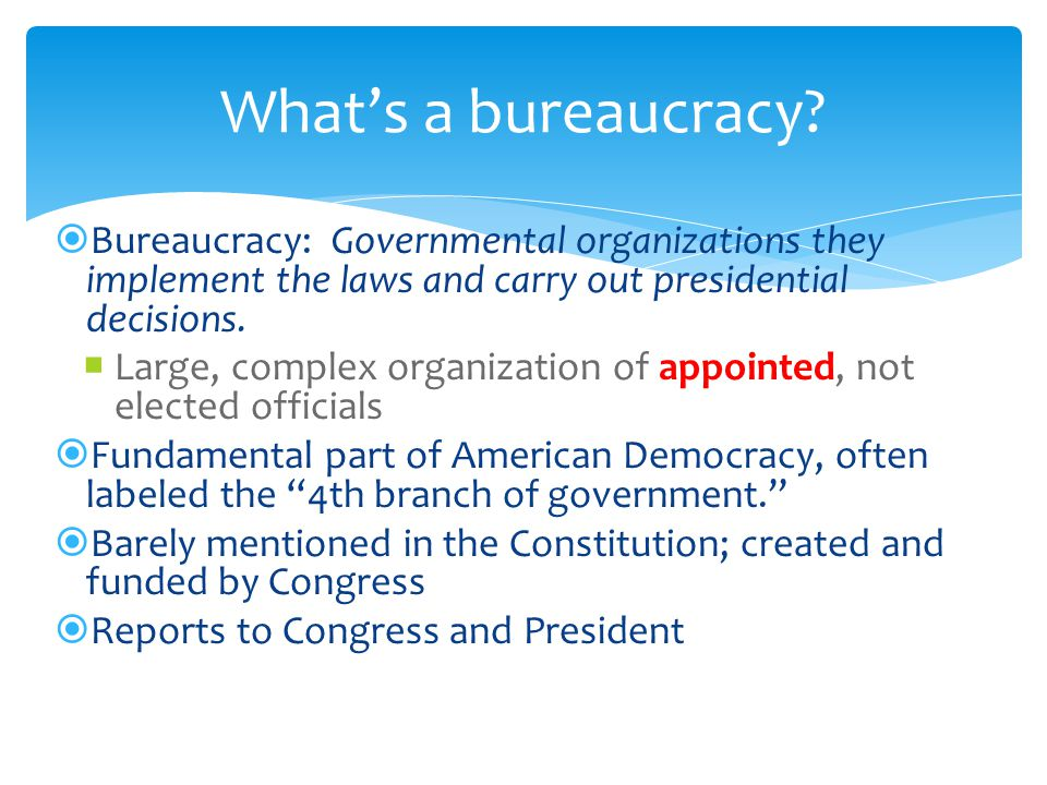 the american bureaucracy as a fourth branch in todays government Social studies help for american history, economics and ap government the bureaucracy as we know it today is the product of executive branch.