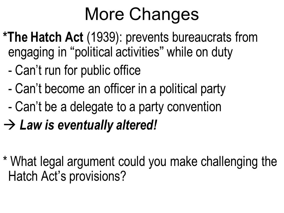 a study of the hatch act of 1939 The hatch act restricts federal employee participation in certain partisan political activities the political activity restrictions apply during the.