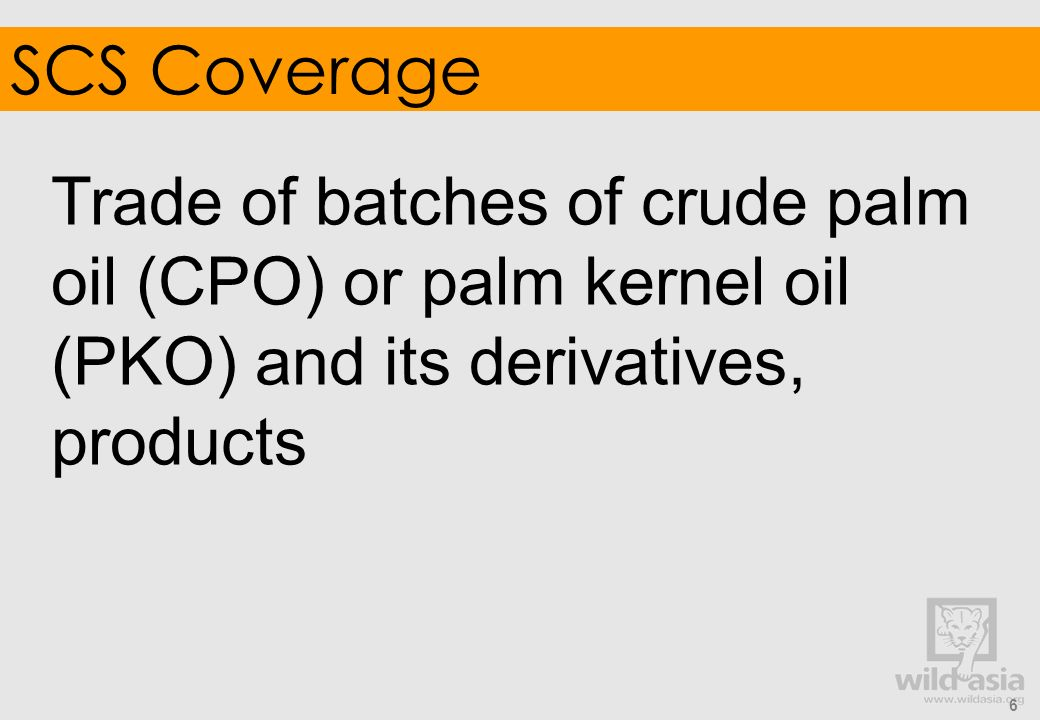 SCS Coverage Trade of batches of crude palm oil (CPO) or palm kernel oil (PKO) and its derivatives, products.