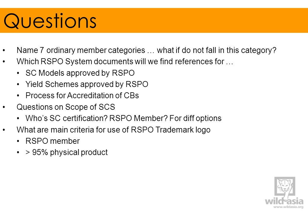 Questions Name 7 ordinary member categories … what if do not fall in this category Which RSPO System documents will we find references for …
