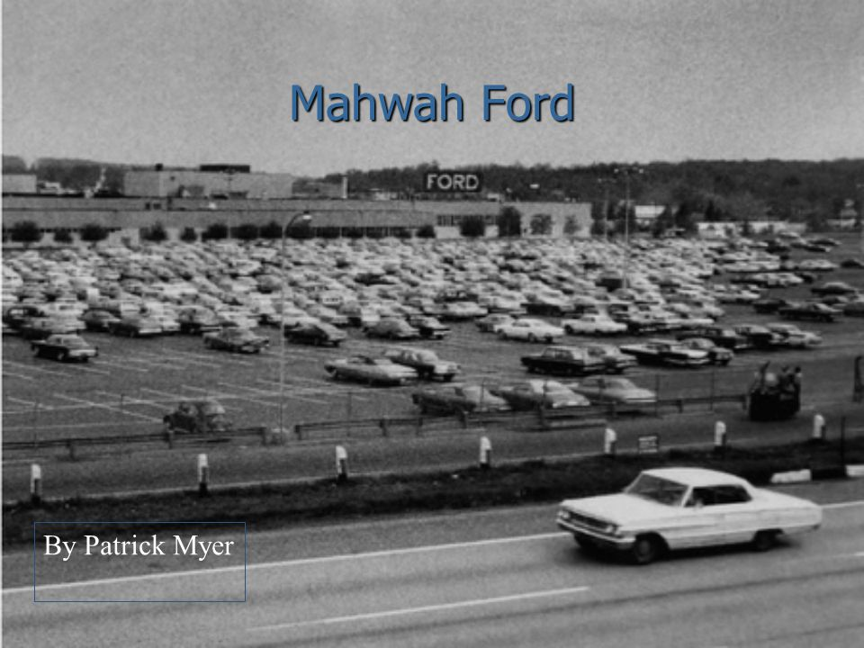 Mahwah Ford Service >> Mahwah Ford By Patrick Myer Ppt Video Online Download