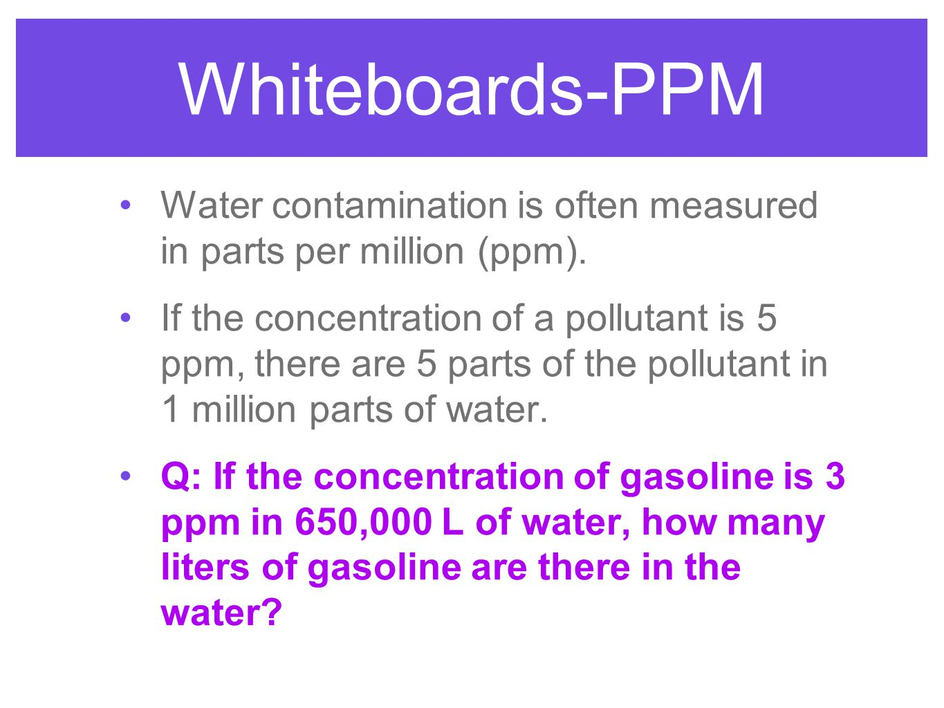 Whiteboards-PPM Water contamination is often measured in parts per million (ppm).