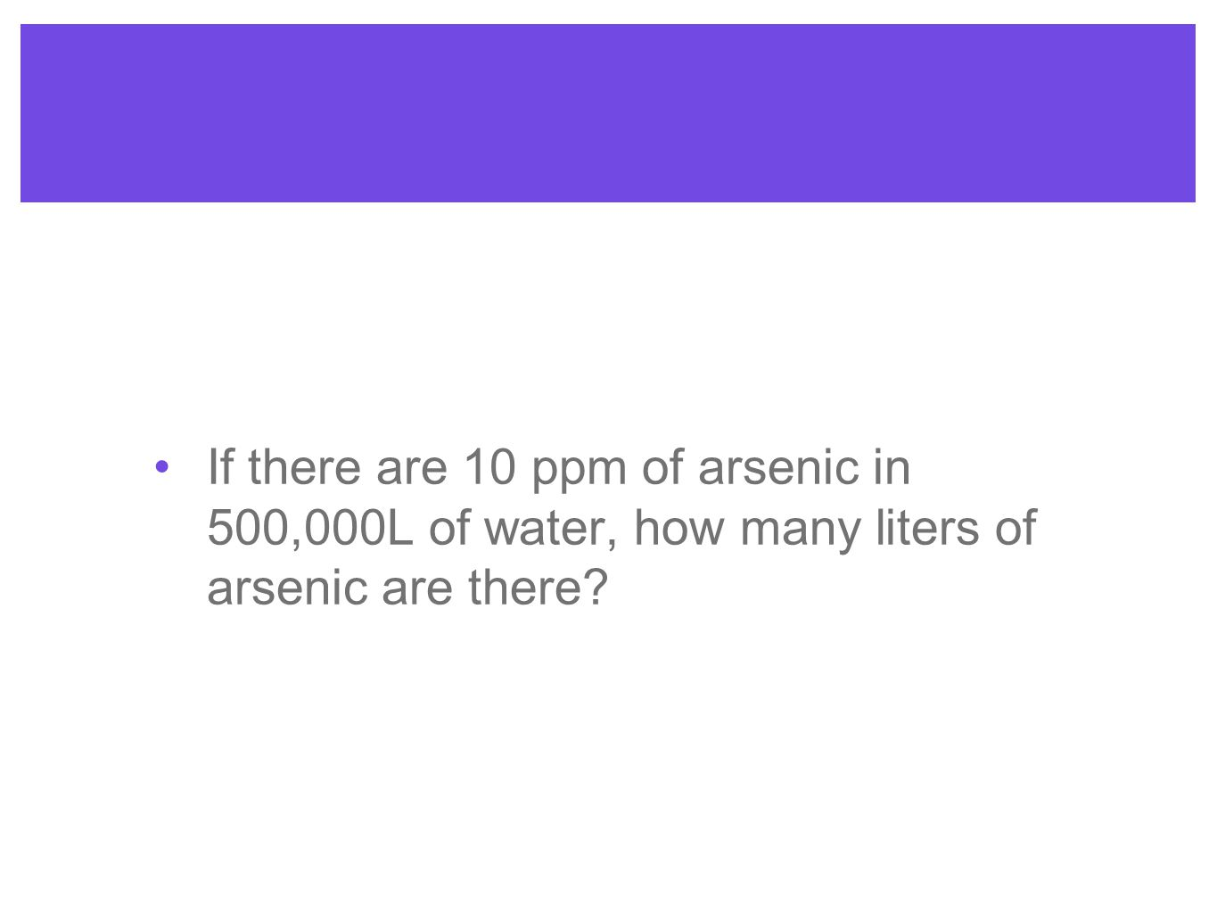 If there are 10 ppm of arsenic in 500,000L of water, how many liters of arsenic are there