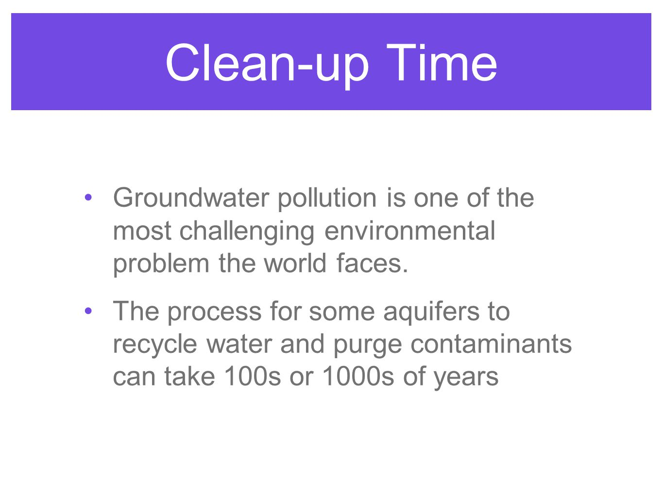 Clean-up Time Groundwater pollution is one of the most challenging environmental problem the world faces.
