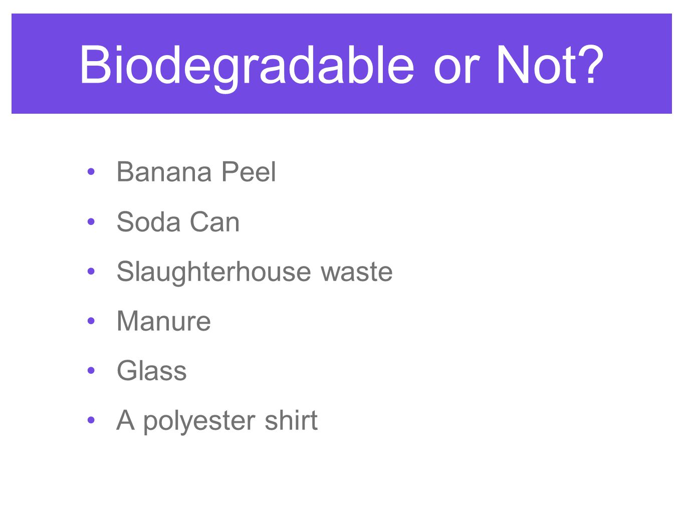 Biodegradable or Not Banana Peel Soda Can Slaughterhouse waste Manure
