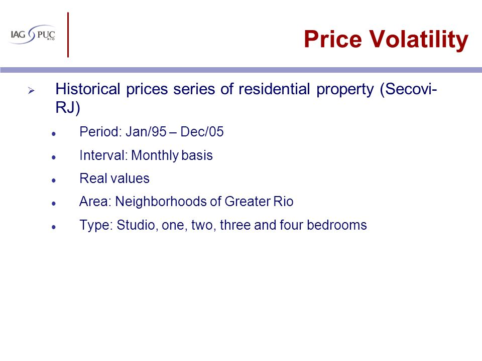 Price Volatility Historical prices series of residential property (Secovi-RJ) Period: Jan/95 – Dec/05.