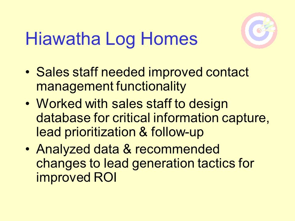 Hiawatha Log HomesSales staff needed improved contact management functionality.