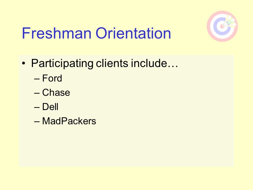 Freshman Orientation Participating clients include… Ford Chase Dell