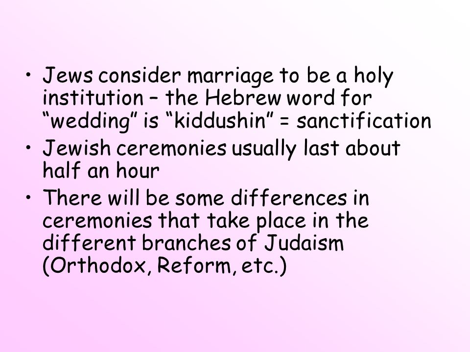Jews consider marriage to be a holy institution – the Hebrew word for wedding is kiddushin = sanctification